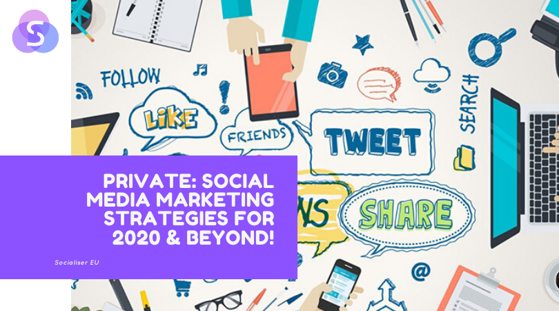 Social Media Marketing Strategies for 2020 & Beyond!