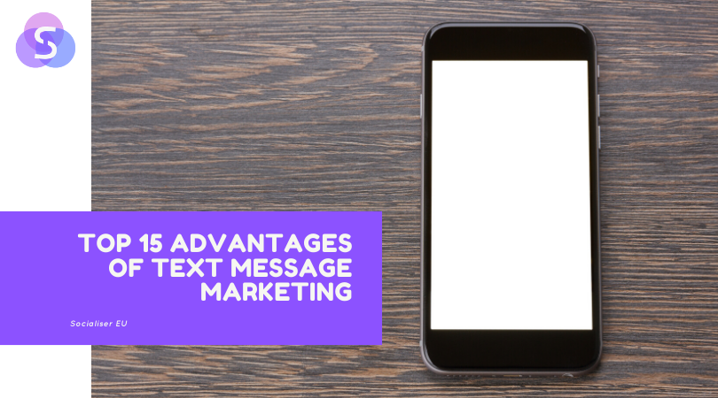 Top 15 Advantages of Text Message Marketing