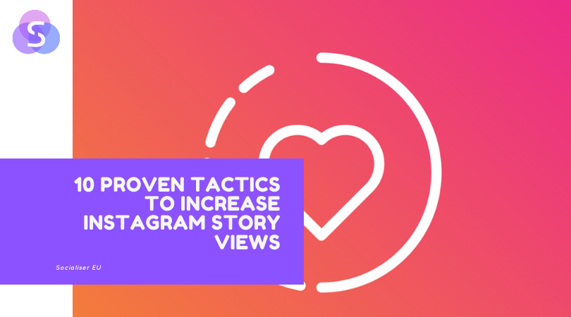 10 Proven Tactics to Increase Instagram Story Views