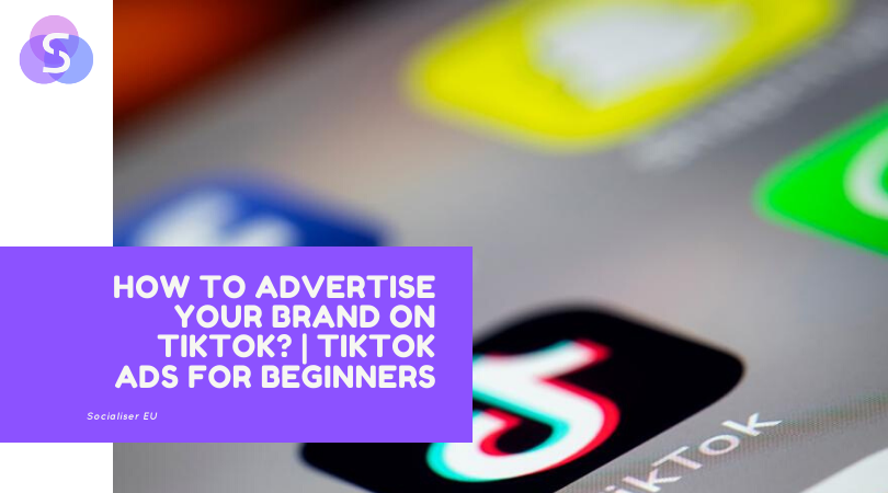 How to Advertise Your Brand on TikTok? | TikTok Ads for  Beginners