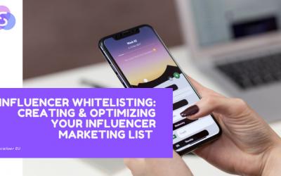 Influencer Whitelisting: Creating & Optimizing Your Influencer Marketing List