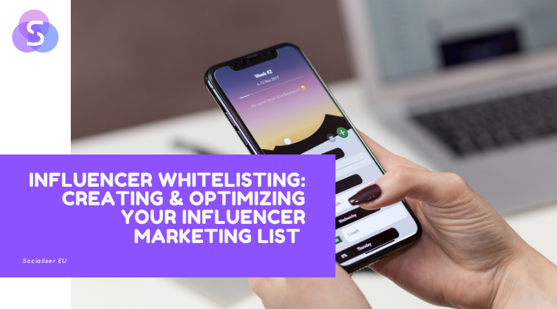 Influencer Whitelisting: Creating & Optimizing Your Influencer Marketing List