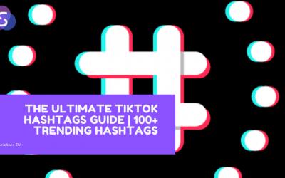 The Ultimate TikTok Hashtags Guide | 100+ Trending Hashtags