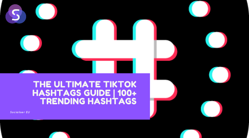 The Ultimate TikTok Hashtags Guide | 100+ Trending Hashtags
