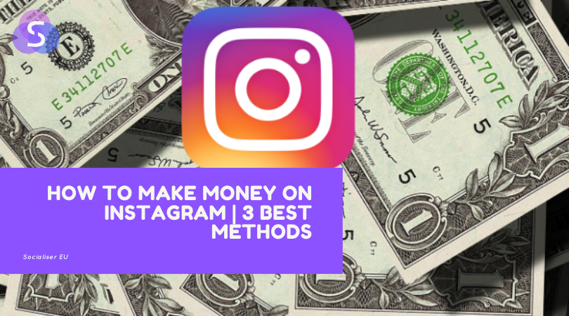 How to Make Money on Instagram | 3 Best Methods